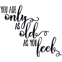 You are only as Old as you Feel Single
