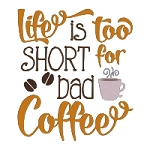 Life is too short for Bad Coffee Single