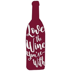 Love the Wine You're With Wine Single