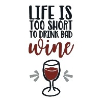 Life is too Short to Drink Bad Wine Wine Single